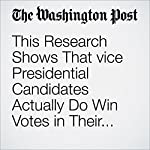 This Research Shows That vice Presidential Candidates Actually Do Win Votes in Their Home States | Boris Heersink,Brenton Peterson