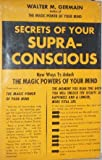 img - for Secrets of your supra-conscious;: New ways to unlock the magic powers of your mind, book / textbook / text book