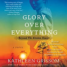 Glory over Everything: Beyond the Kitchen House | Livre audio Auteur(s) : Kathleen Grissom Narrateur(s) : Santino Fontana, Heather Alicia Simms, Madeleine Maby, Kyle Beltran