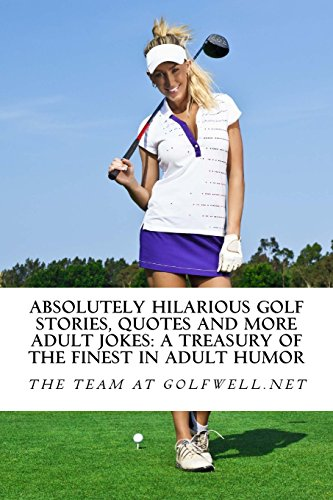 absolutely-hilarious-golf-stories-quotes-and-more-adult-jokes-another-golfwell-treasury-of-the-absol