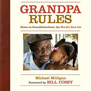 Grandpa Rules: Notes on Grandfatherhood, the World's Best Job | [Michael Milligan]
