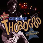 The Baddest Of George Thorogood And T...