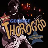 The Baddest of George Thorogood and the Destroyersby George Thorogood and...
