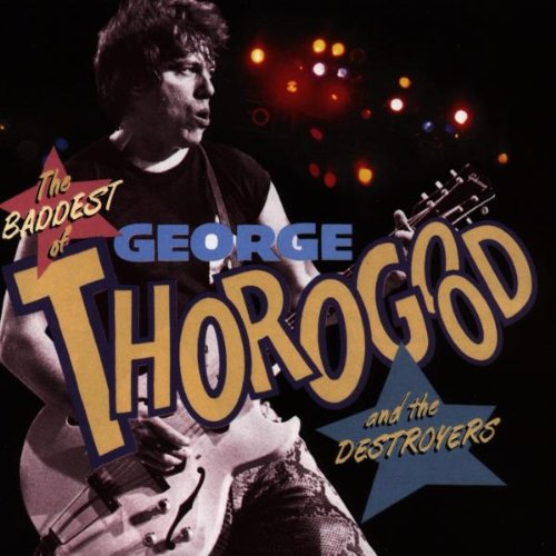 George Thorogood - The Baddest of George Thorogood and the Destroyers - Zortam Music