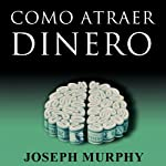 Como Atraer Dinero [How to Attract Money, Spanish Edition] | Joseph Murphy