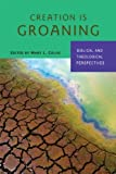 img - for Creation Is Groaning: Biblical and Theological Perspectives by Coloe PBVM, Mary L. (2013) Paperback book / textbook / text book