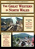 Paul Shannon The Great Western in North Wales: Including the Llangollen, Bala Lake and Fairbourne and Barmouth Railways (British Railways Past & Present)
