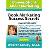 Book Marketing Success Secrets: Become a Recognized Authority in Your Field (Conversations About Marketing Interview Series: Volume 1:5) ~ D'vorah Lansky