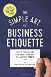 Image of The Simple Art of Business Etiquette: How to Rise to the Top by Playing Nice