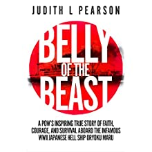 Belly of the Beast: A POW's Inspiring True Story of Faith, Courage, and Survival aboard the Infamous WWII Japanese Hell Ship Oryoku Maru (       UNABRIDGED) by Judith Pearson Narrated by Dena Pacitti