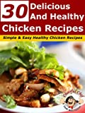 30 Delicious And Healthy Chicken Recipes - Simple And Easy Healthy Chicken Recipes