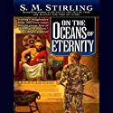 On the Oceans of Eternity (       UNABRIDGED) by S. M. Stirling Narrated by Todd McLaren