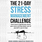 The 21-Day Stress Management Challenge: Learn How to Significantly Reduce Your Stress and Take Better Care of Yourself in Just 21 Days, 21-Day Challenges, Volume 11 |  21 Day Challenges