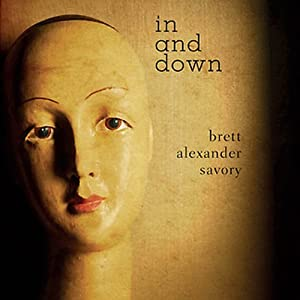 In and Down | [Brett Alexander Savory]