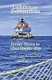 Lighthouse Destinations: Jersey Shore To Chesapeake Bay (1434809498) by Davis, Nancy