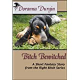 Bitch Bewitched (The Right Bitch Story Series Book 3) ~ Doranna Durgin