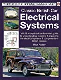 Classic British Car Electrical Systems: Your Guide to Understanding, Repairing and Improving the Electrical Components and Systems That Were Typical ... Cars from 1950 to 1980 (Essential Manual) Rick Astley