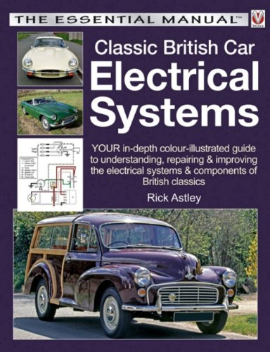 Classic British Car Electrical Systems: Your guide to understanding, repairing and improving the electrical components and systems that were typical of British cars from 1950 to 1980 (Essential)