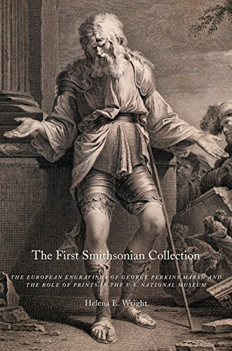 Helena E. Wright - The First Smithsonian Collection: The European Engravings of George Perkins Marsh and the Role of Prints in the U.S. National Museum