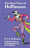 The Best Tales of Hoffmann (0486217930) by Hoffmann, Ernst Theodor Amadues E.T.A. And E.F. Bleiler (trans.)