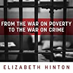 From the War on Poverty to the War on Crime: The Making of Mass Incarceration in America | Elizabeth Hinton