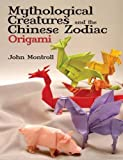 Mythological Creatures and the Chinese Zodiac Origami (Dover Origami Papercraft)