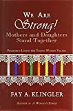 img - for We Are Strong! Mothers and Daughters Stand Together by Fay A. Klingler (2014-03-03) book / textbook / text book