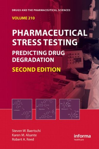 Pharmaceutical Stress Testing: Predicting Drug Degradation, 2nd Edition (Drugs and the Pharmaceutical Sciences)