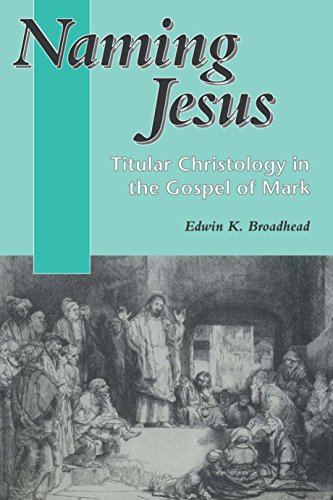 Naming Jesus: Titular Christology in the Gospel of Mark (Journal for the Study of the New Testament Supplement)