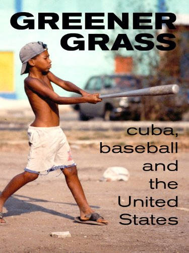 Greener Grass: Cuba, Baseball and the United States