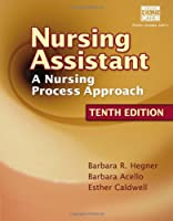 Nursing Assistant A Nursing Process Approach by Hegner