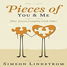 Pieces of You & Me: How Lovers Complete Each Other | Livre audio Auteur(s) : Simeon Lindstrom Narrateur(s) : John Malone
