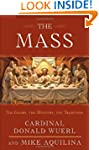 The Mass: The Glory, the Mystery, the...