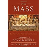 The Mass: The Glory, the Mystery, the Tradition ~ Mike Aquilina