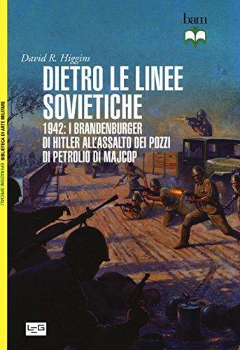 Dietro le linee sovietiche. 1942: i Brandenburger di Hitler all'assalto dei pozzi di petrolio di Majkop
