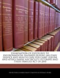 img - for EXAMINATION OF EXPOSURES TO ENVIRONMENTAL HAZARDS DURING MILITARY SERVICE AND HEALTH CARE FOR CAMP LEJEUNE AND ATSUGI NAVAL AIR FACILITY VETERANS AND THEIR FAMILIES ACT OF 2010 book / textbook / text book