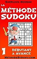 La M�thode Sudoku - Volume 1 - D�butant � Avanc� (Apprenez � r�soudre les puzzles Sudoku)