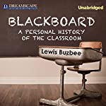 Blackboard: A Personal History of the Classroom | Lewis Buzbee