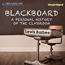 Blackboard: A Personal History of the Classroom (       UNABRIDGED) by Lewis Buzbee Narrated by Mike Chamberlain