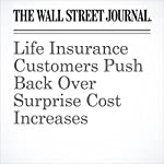 Life Insurance Customers Push Back Over Surprise Cost Increases | Leslie Scism