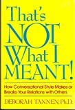 That's Not What I Meant: How Conversational Style Makes or Breaks Your Relations With Others (0688048129) by Tannen, Deborah
