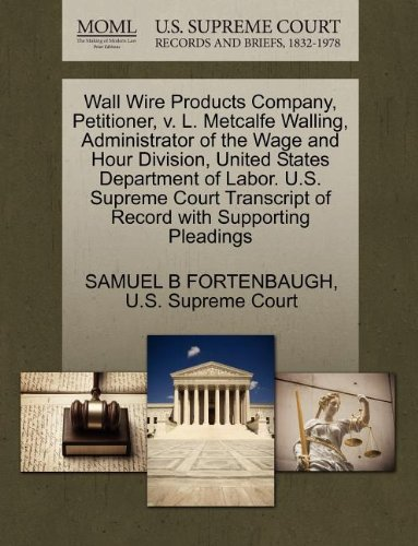 Wall Wire Products Company, Petitioner, v. L. Metcalfe Walling, Administrator of the Wage and Hour Division, United States Department of Labor. U.S. ... of Record with Supporting Pleadings