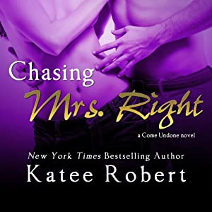 Chasing Mrs. Right: Come Undone, Book 2 | [Katee Robert]