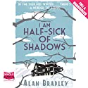 I Am Half-Sick of Shadows (       UNABRIDGED) by Alan Bradley Narrated by Sophie Aldred