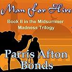 Man For Hire: Midsummer Madness Trilogy, Book 2 | Parris Afton Bonds