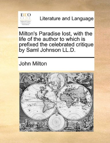 Milton's Paradise lost, with the life of the author to which is prefixed the celebrated critique by Saml Johnson LL.D.