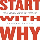 Start with Why: How Great Leaders Inspire Everyone to Take Action Audiobook by Simon Sinek Narrated by Simon Sinek