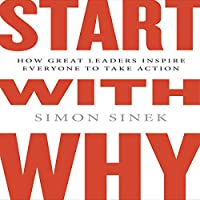 Start with Why: How Great Leaders Inspire Everyone to Take Action (       UNABRIDGED) by Simon Sinek Narrated by Simon Sinek