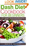 Dash Diet Cookbook for Beginners: Qui...