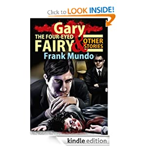 Gary, the Four-Eyed Fairy and Other Stories Frank Mundo